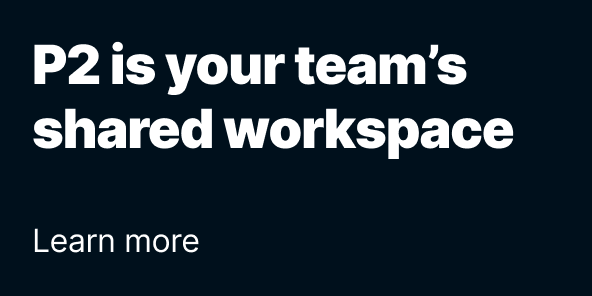 P2 is your team's shared workspace — Learn more
